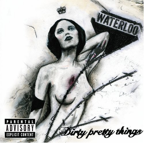 Dirty Pretty Things Waterloo To Anywhere Explicit Version
