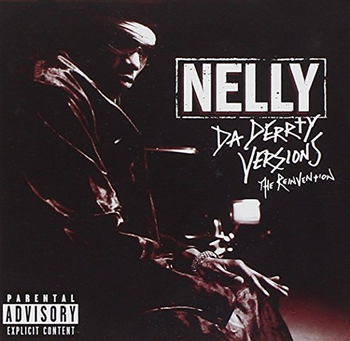 Nelly Da Derrty Versions Reinvention Explicit Version