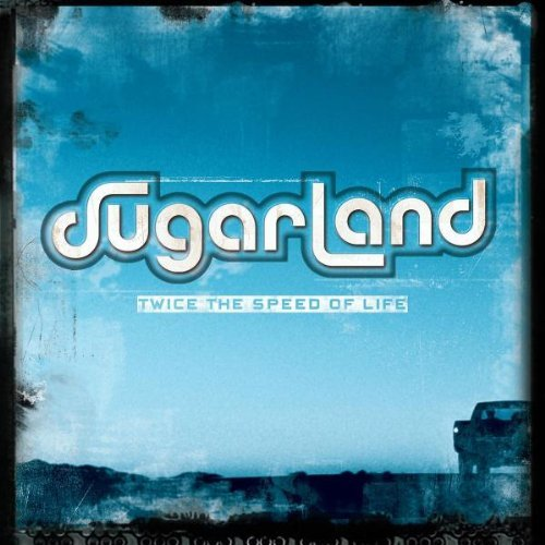 Sugarland Twice The Speed Of Life