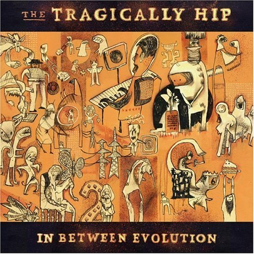 Tragically Hip In Between Evolution