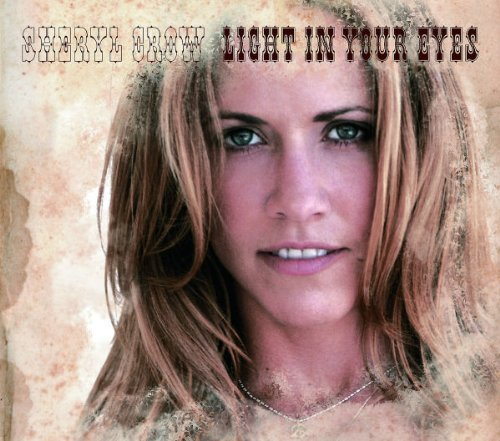 Sheryl Crow Light In Your Eyes Import Gbr