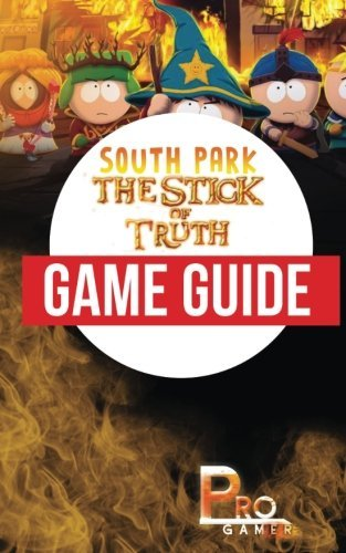 Pro Gamer South Park The Stick Of Truth Game Guide