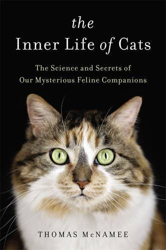 Thomas Mcnamee The Inner Life Of Cats The Science And Secrets Of Our Mysterious Feline