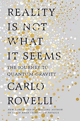 Carlo Rovelli Reality Is Not What It Seems The Journey To Quantum Gravity