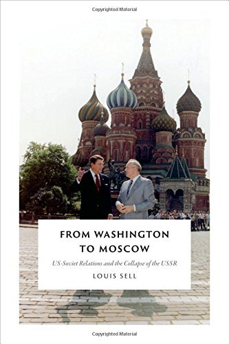 Louis Sell From Washington To Moscow Us Soviet Relations And The Collapse Of The Ussr