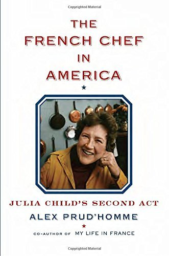 Alex Prud'homme The French Chef In America Julia Child's Second Act