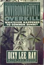 Dixy Lee Ray Environmental Overkill Whatever Happened To Common Sense?