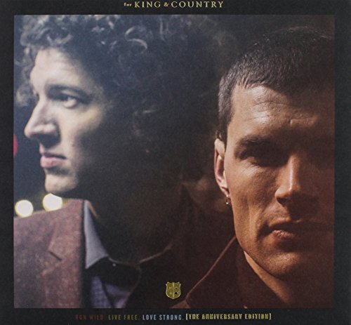 For King & Country Run Wild. Live Free. Love Strong (the Anniversary Edition)