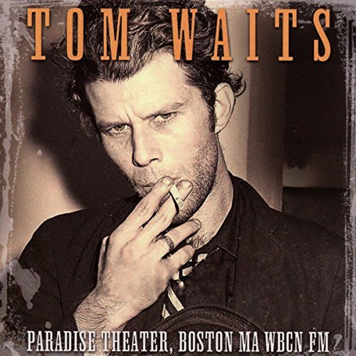 Tom Waits Paradise Theater Boston Wbcn Fm