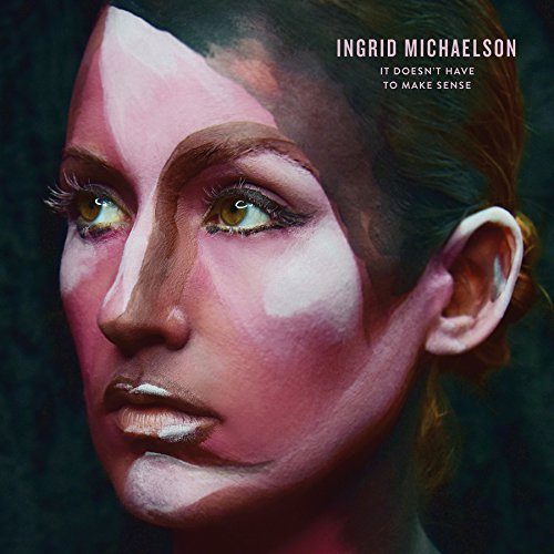 Ingrid Michaelson It Doesn't Have To Make Sense