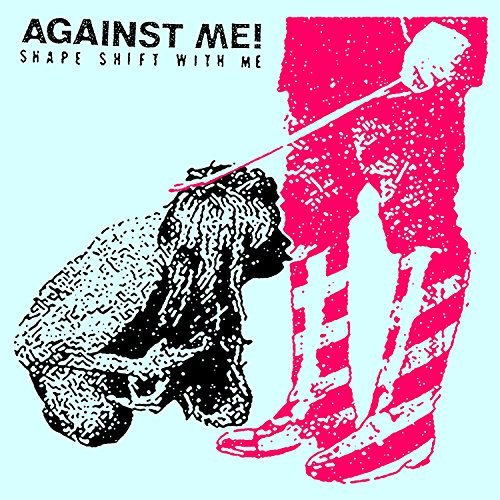 Against Me! Shape Shift With Me