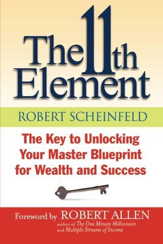 Robert Scheinfeld The 11th Element The Key To Unlocking Your Master Blueprint For We