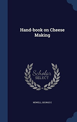 George E. Newell Hand Book On Cheese Making