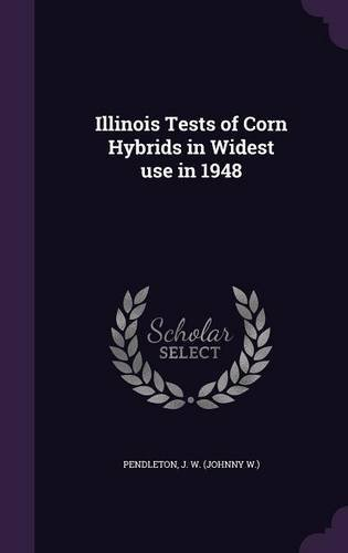 J. W. Pendleton Illinois Tests Of Corn Hybrids In Widest Use In 19
