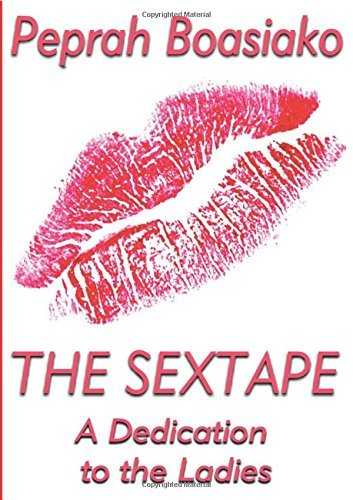 Peprah Boasiako The Sextape A Dedication To The Ladies