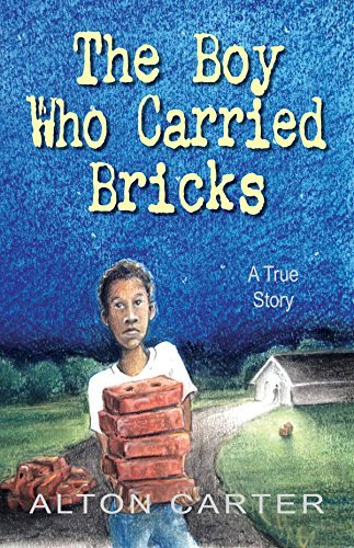 Alton Carter The Boy Who Carried Bricks A True Story