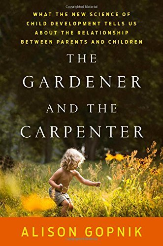 Alison Gopnik The Gardener And The Carpenter What The New Science Of Child Development Tells U