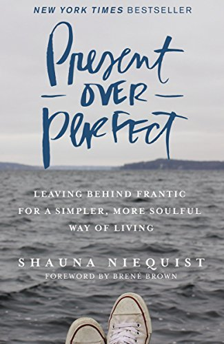 Shauna Niequist Present Over Perfect Leaving Behind Frantic For A Simpler More Soulfu