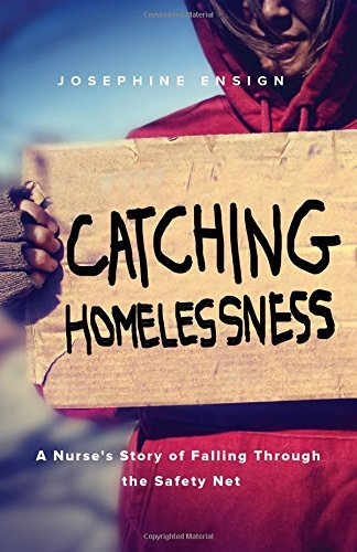 Josephine Ensign Catching Homelessness A Nurse's Story Of Falling Through The Safety Net