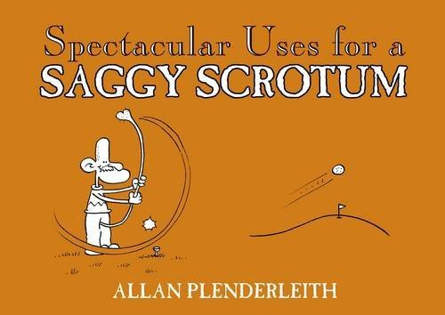 Allan Plenderleith Spectacular Uses For A Saggy Scrotum