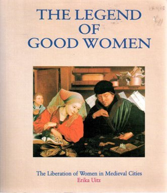 Erika Uitz Legend Of Good Women Medieval Women In Towns And