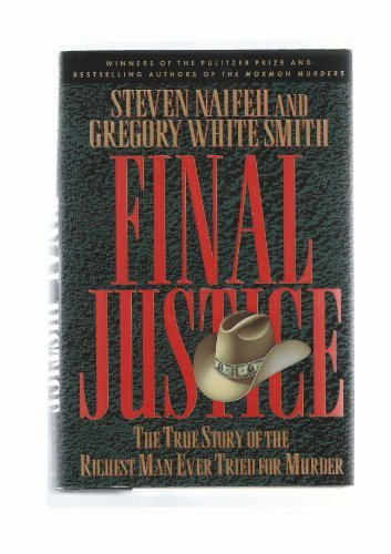 Steven Naifeh & Gregory White Smith Final Justice The True Story Of The Richest Man Ever Tried For Murder