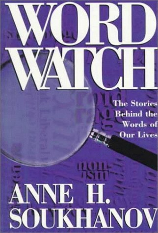 Anne H. Soukhanov Word Watch The Stories Behind The Words Of Our Lives