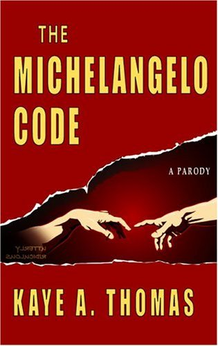 Kaye A. Thomas The Michelangelo Code A Parody