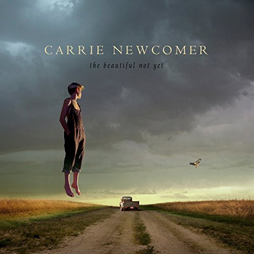 Carrie Newcomer Beautiful Not Yet