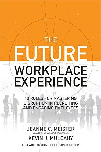 Jeanne Meister The Future Workplace Experience 10 Rules For Mastering Disruption In Recruiting A