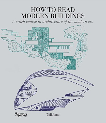 Will Jones How To Read Modern Buildings A Crash Course In Architecture Of The Modern Era