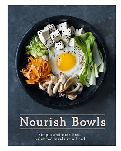 Quadrille Publishing Nourish Bowls Simple And Nutritious Balanced Meals In A Bowl