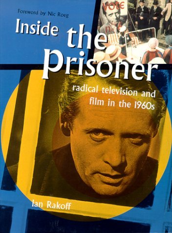 Ian Rakoff Inside The Prisoner Radical Television And Film In The 1960s