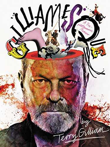 Terry Gilliam Gilliamesque A Pre Posthumous Memoir