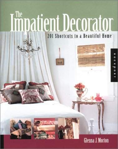 Glenna J. Morton The Impatient Decorator 201 Shortcuts To A Beautiful Home