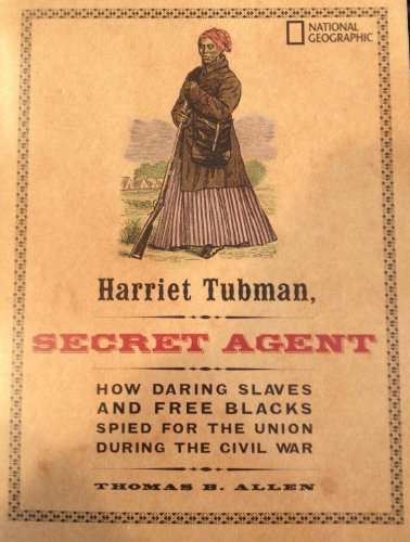 Thomas B. Tubman Harriet Tubman Secret Agent How Daring Slaves & Free Blacks Spied For The Union During The Civil War