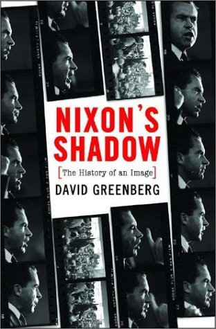 David Greenberg Nixon's Shadow The History Of An Image