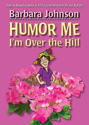 Barbara Johnson Humor Me I'm Over The Hill