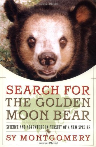 Sy Montgomery Search For The Golden Moon Bear Science & Adventure In Pursuit Of A New Species