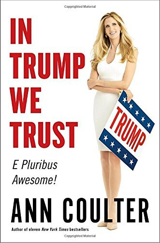 Ann Coulter In Trump We Trust E Pluribus Awesome!