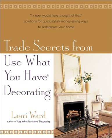 Lauri Ward Trade Secrets From Use What You Have Decorating
