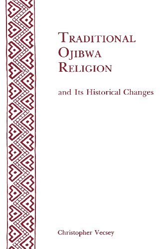 Christopher Vecsey Traditional Ojibwa Religion And Its Historical Cha