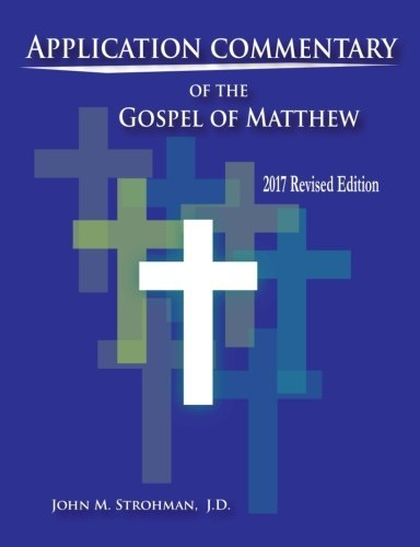 John Strohman J. D. Application Commentary Of The Gospel Of Matthew