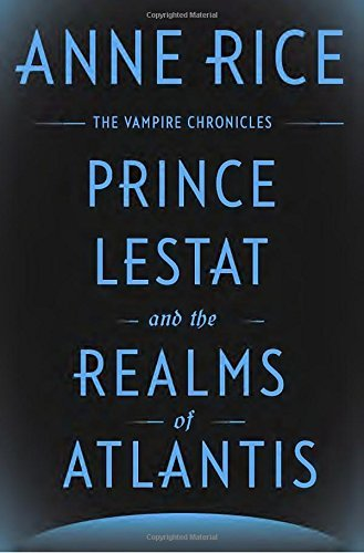 Anne Rice Prince Lestat And The Realms Of Atlantis The Vampire Chronicles