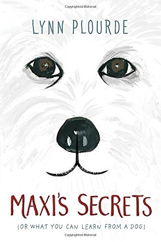 Lynn Plourde Maxi's Secrets (or What You Can Learn From A Dog)