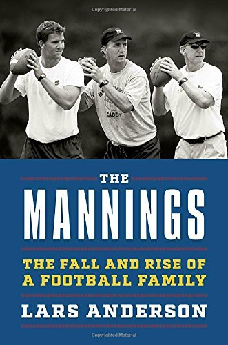 Lars Anderson The Mannings The Fall And Rise Of A Football Family