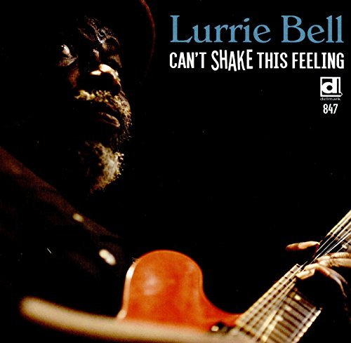 Lurrie Bell Can't Shake This Feeling