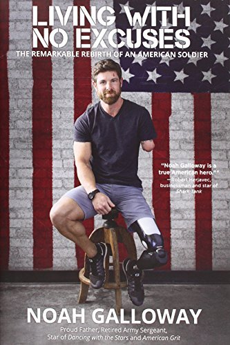 Noah Galloway Living With No Excuses The Remarkable Rebirth Of An American Soldier