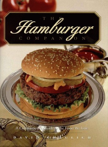 David Graulich The Hamburger Companion All About The Foods We Lo