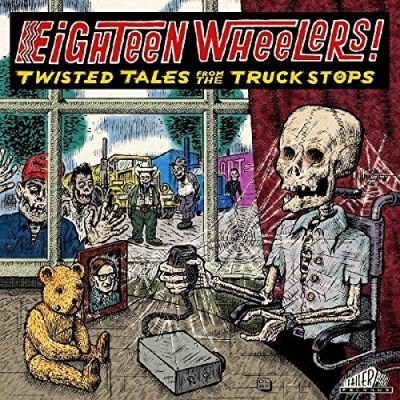 Eighteen Wheelers Twisted Tales From The Truckstops